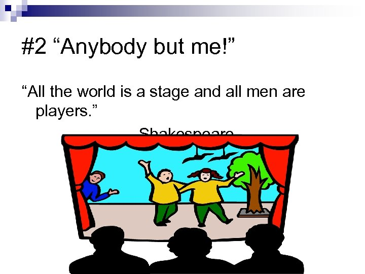 """#2 """"Anybody but me!"""" """"All the world is a stage and all men are"""