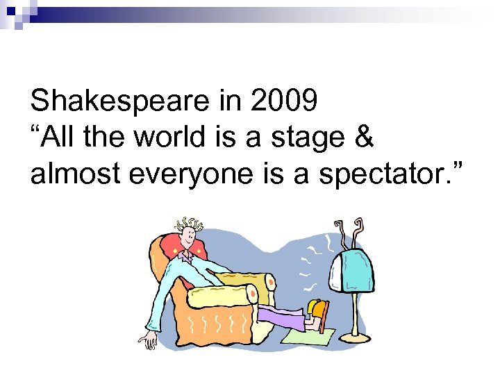 """Shakespeare in 2009 """"All the world is a stage & almost everyone is a"""