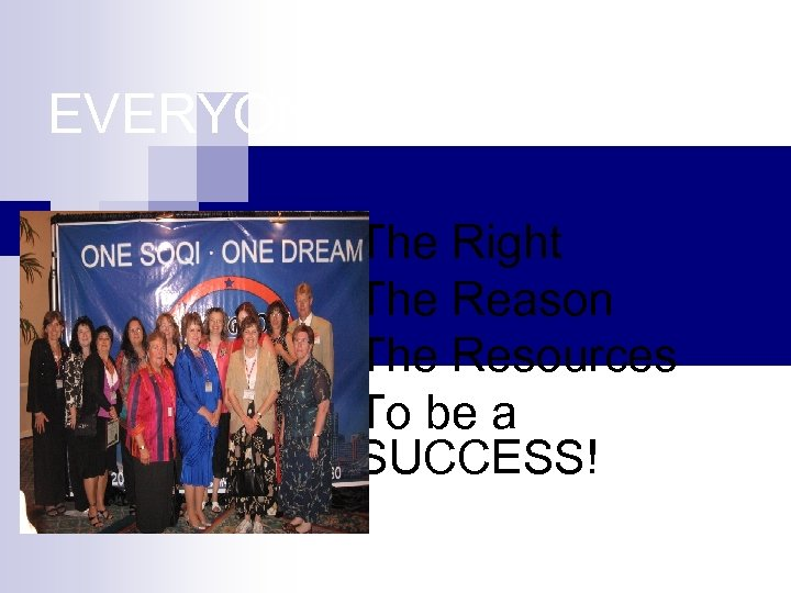 EVERYONE has The Right The Reason The Resources To be a SUCCESS!