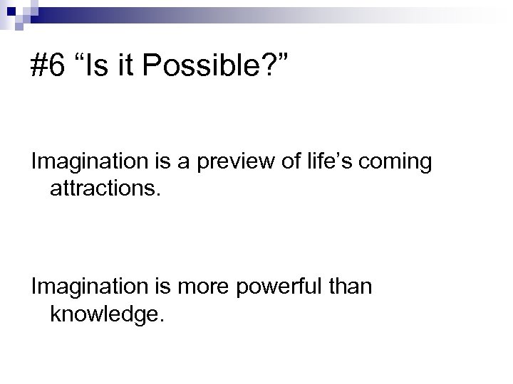 """#6 """"Is it Possible? """" Imagination is a preview of life's coming attractions. Imagination"""