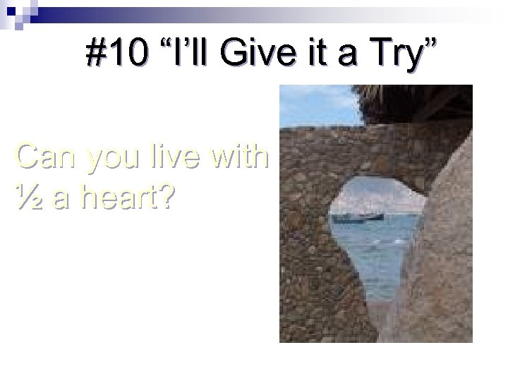 """#10 """"I'll Give it a Try"""" Can you live with ½ a heart?"""