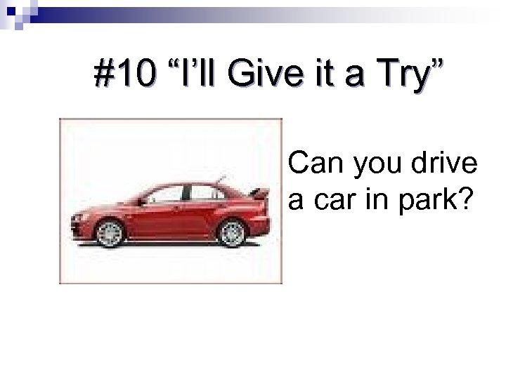 "#10 ""I'll Give it a Try"" Can you drive a car in park?"