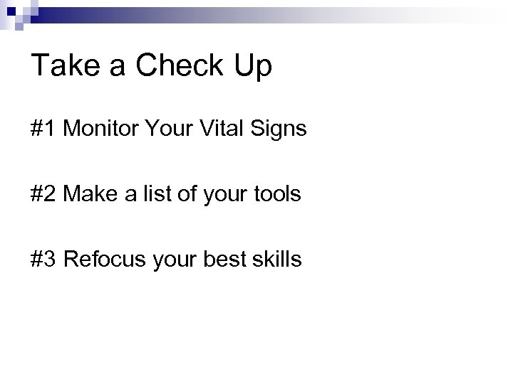 Take a Check Up #1 Monitor Your Vital Signs #2 Make a list of