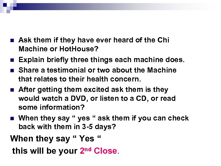 n n n Ask them if they have ever heard of the Chi Machine