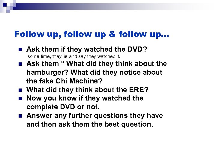 Follow up, follow up & follow up… n Ask them if they watched the