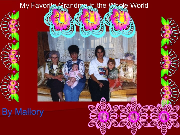 My Favorite Grandma in the Whole World By Mallory