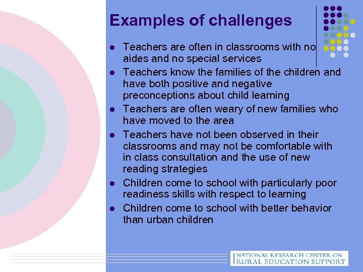 Examples of challenges l l l Teachers are often in classrooms with no aides