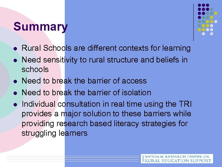 Summary l l l Rural Schools are different contexts for learning Need sensitivity to