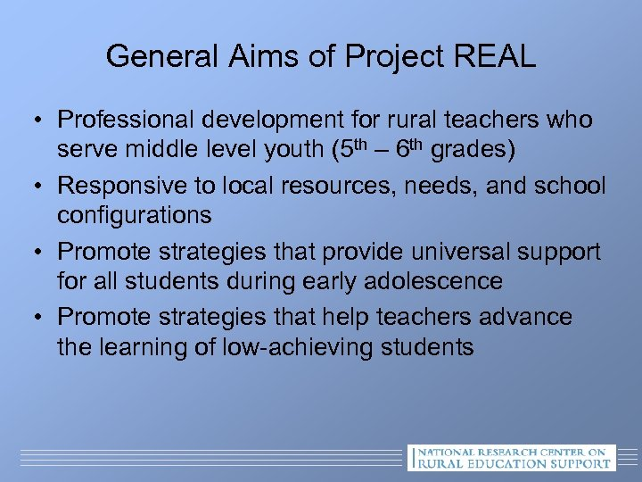 General Aims of Project REAL • Professional development for rural teachers who serve middle