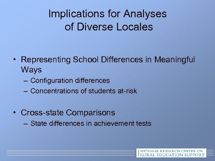 Implications for Analyses of Diverse Locales • Representing School Differences in Meaningful Ways –