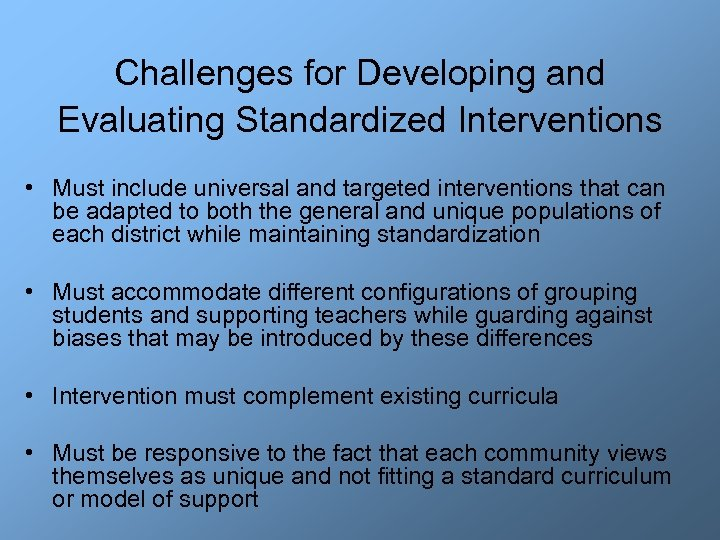 Challenges for Developing and Evaluating Standardized Interventions • Must include universal and targeted interventions
