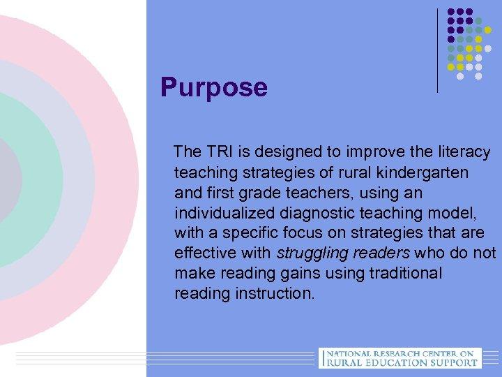 Purpose The TRI is designed to improve the literacy teaching strategies of rural kindergarten