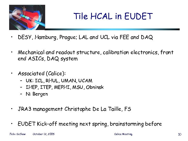 Tile HCAL in EUDET • DESY, Hamburg, Prague; LAL and UCL via FEE and