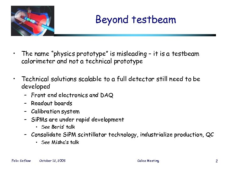 """Beyond testbeam • The name """"physics prototype"""" is misleading – it is a testbeam"""
