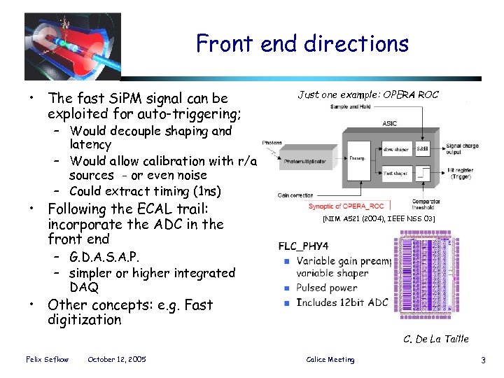 Front end directions • The fast Si. PM signal can be exploited for auto-triggering;