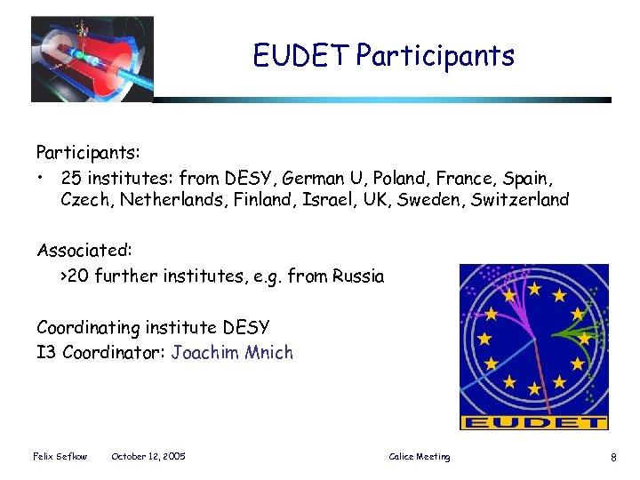 EUDET Participants: • 25 institutes: from DESY, German U, Poland, France, Spain, Czech, Netherlands,