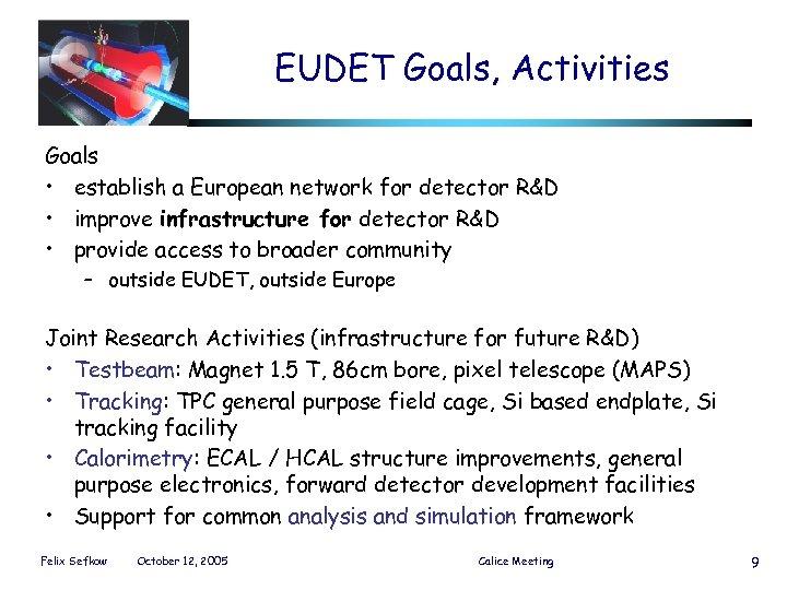 EUDET Goals, Activities Goals • establish a European network for detector R&D • improve