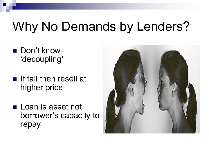 Why No Demands by Lenders? n Don't know'decoupling' n If fail then resell at