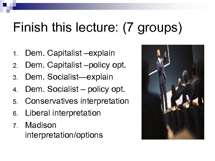 Finish this lecture: (7 groups) 1. 2. 3. 4. 5. 6. 7. Dem. Capitalist
