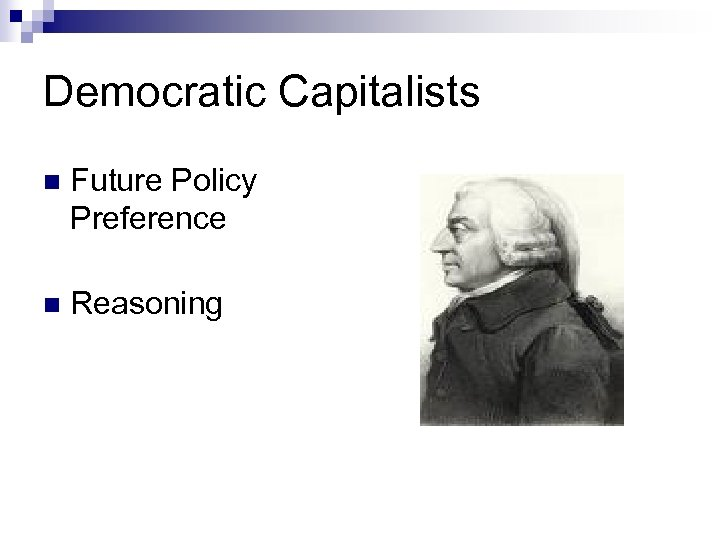 Democratic Capitalists n Future Policy Preference n Reasoning