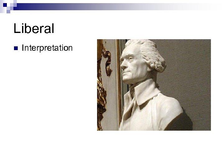 Liberal n Interpretation