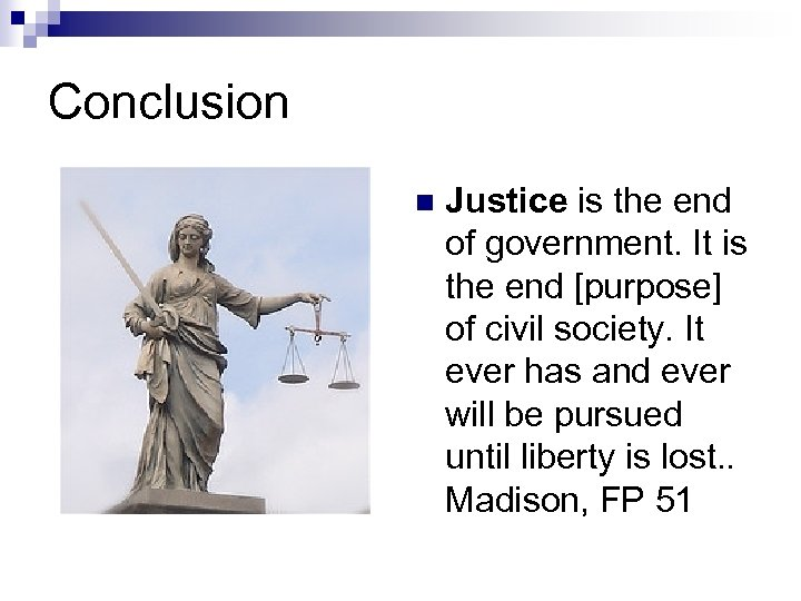 Conclusion n Justice is the end of government. It is the end [purpose] of