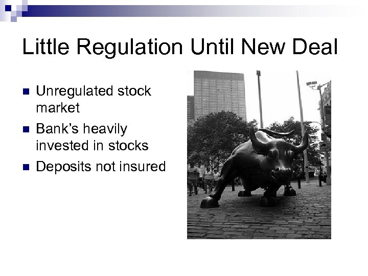 Little Regulation Until New Deal n n n Unregulated stock market Bank's heavily invested