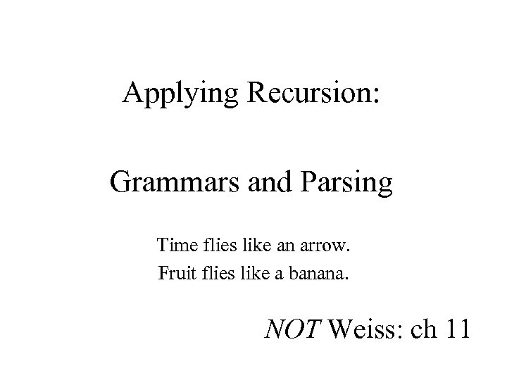 Applying Recursion: Grammars and Parsing Time flies like an arrow. Fruit flies like a