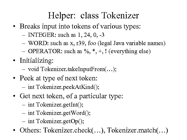 Helper: class Tokenizer • Breaks input into tokens of various types: – INTEGER: such
