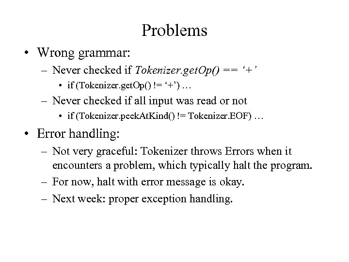 Problems • Wrong grammar: – Never checked if Tokenizer. get. Op() == '+' •