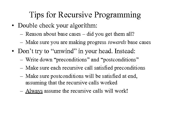 Tips for Recursive Programming • Double check your algorithm: – Reason about base cases