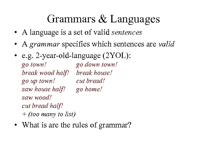 Grammars & Languages • A language is a set of valid sentences • A