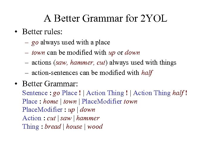 A Better Grammar for 2 YOL • Better rules: – – go always used