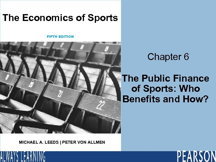 The Economics of Sports FIFTH EDITION Chapter 6 The Public Finance of Sports: Who