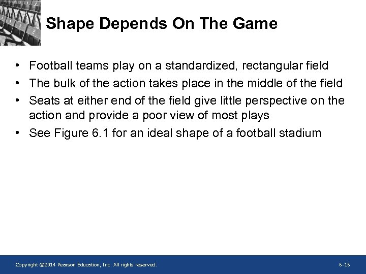 Shape Depends On The Game • Football teams play on a standardized, rectangular field