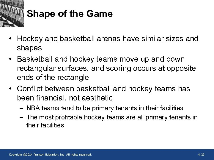 Shape of the Game • Hockey and basketball arenas have similar sizes and shapes