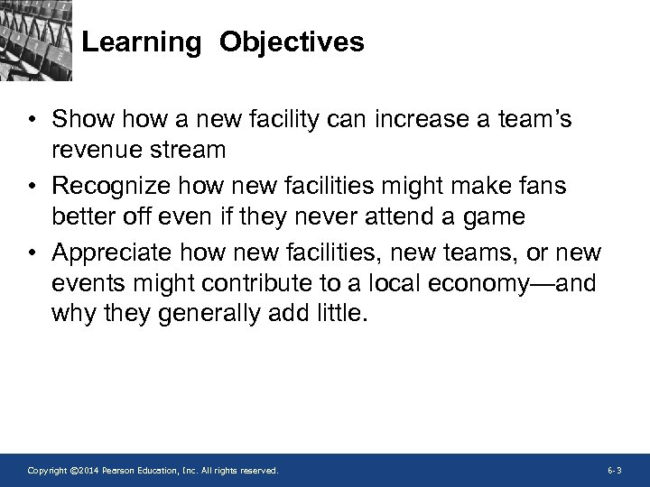Learning Objectives • Show a new facility can increase a team's revenue stream •