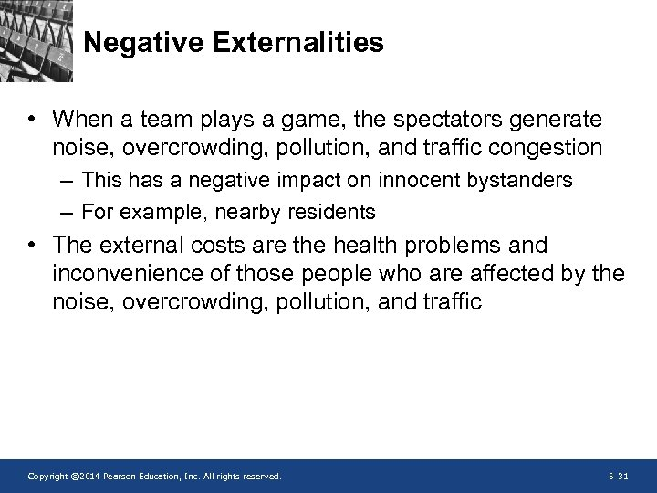 Negative Externalities • When a team plays a game, the spectators generate noise, overcrowding,