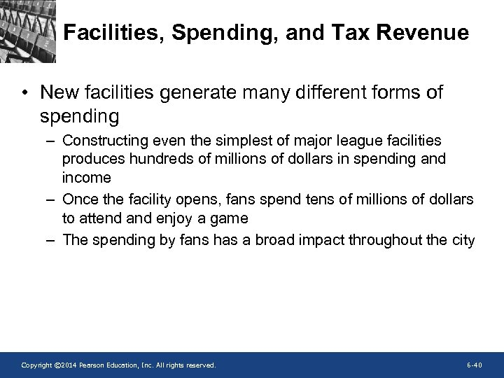 Facilities, Spending, and Tax Revenue • New facilities generate many different forms of spending