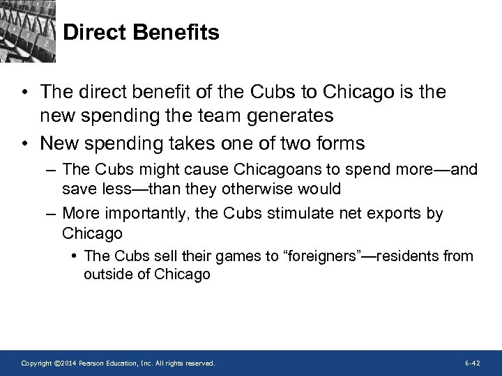 Direct Benefits • The direct benefit of the Cubs to Chicago is the new
