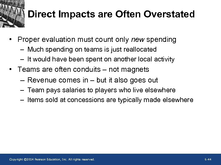 Direct Impacts are Often Overstated • Proper evaluation must count only new spending –