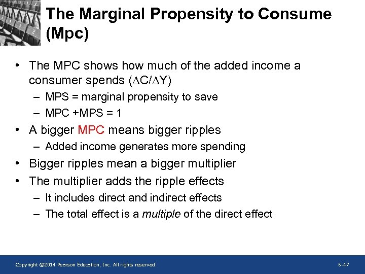 The Marginal Propensity to Consume (Mpc) • The MPC shows how much of the