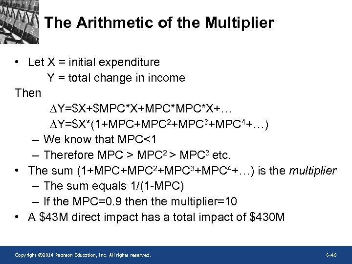 The Arithmetic of the Multiplier • Let X = initial expenditure Y = total