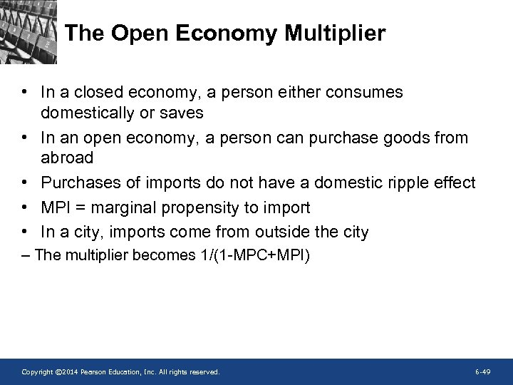 The Open Economy Multiplier • In a closed economy, a person either consumes domestically