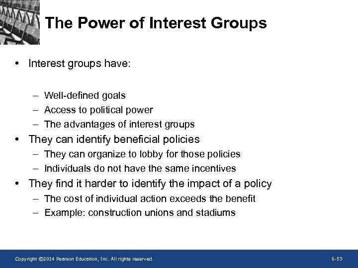 The Power of Interest Groups • Interest groups have: – Well-defined goals – Access