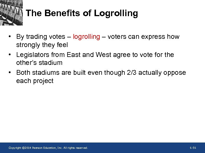 The Benefits of Logrolling • By trading votes – logrolling – voters can express