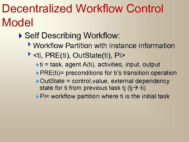 Decentralized Workflow Control Model 4 Self Describing Workflow: 4 Workflow Partition with instance information