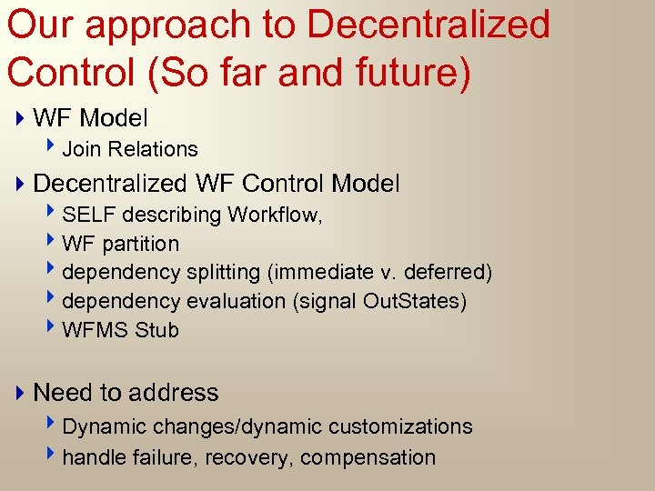 Our approach to Decentralized Control (So far and future) 4 WF Model 4 Join
