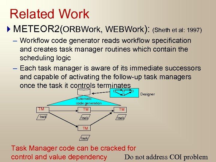 Related Work 4 METEOR 2(ORBWork, WEBWork): (Sheth et al: 1997) – Workflow code generator