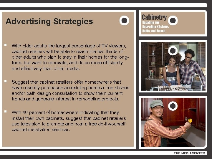 Advertising Strategies § With older adults the largest percentage of TV viewers, cabinet retailers